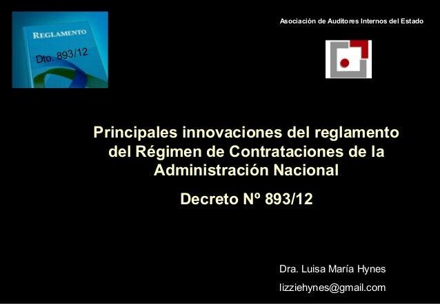 Principales innovaciones del reglamentodel Régimen de Contrataciones de laAdministración NacionalDecreto Nº 893/12Dra. Lui...