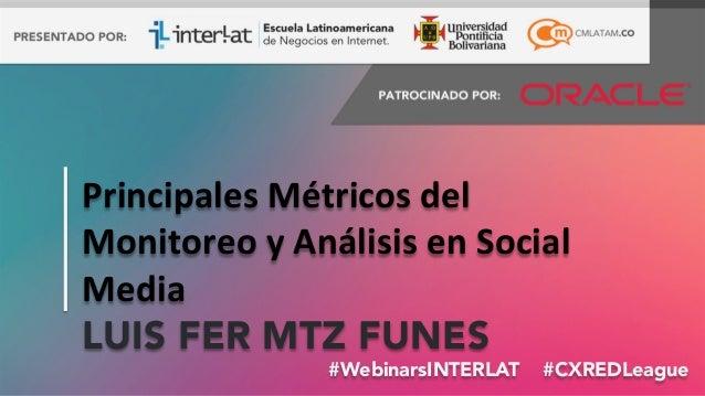 #FormaciónEBusiness#WebinarsINTERLAT #CXREDLeague Principales  Métricos  del   Monitoreo  y  Análisis  en  ...