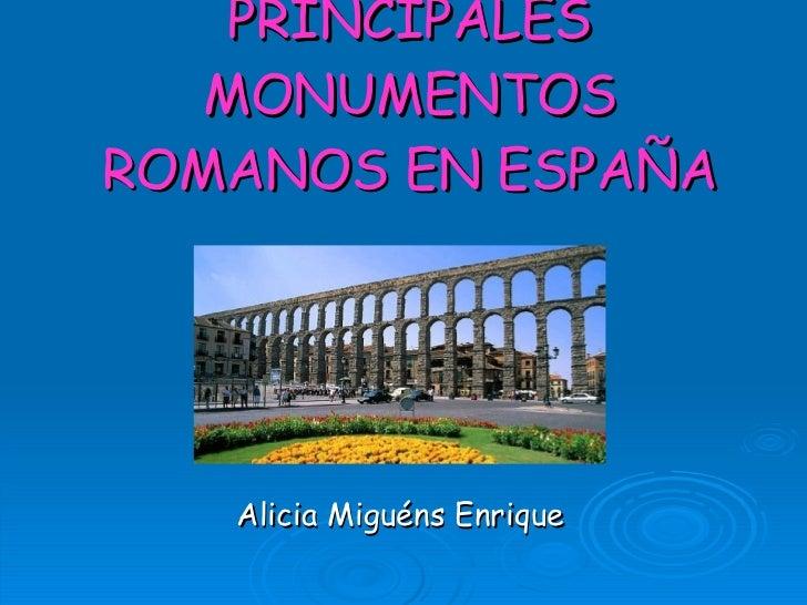 PRINCIPALES MONUMENTOS ROMANOS EN ESPAÑA Alicia Miguéns Enrique