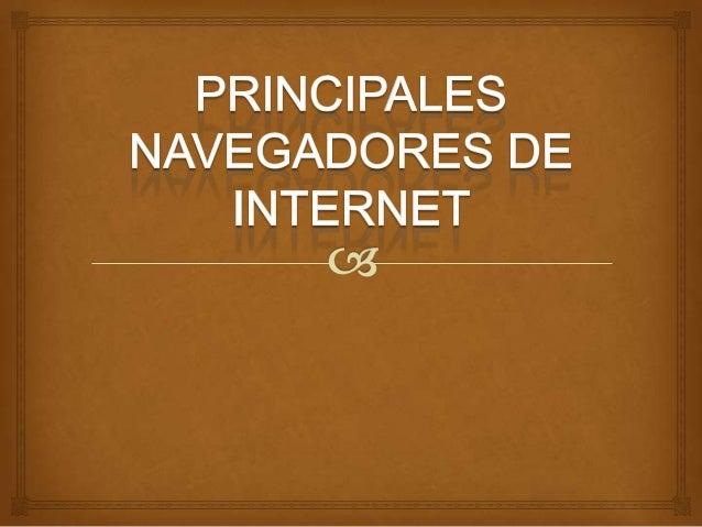 NAVEGADORES DE INTERNET                          Un navegador web Es un programa que permite ver  la información que con...