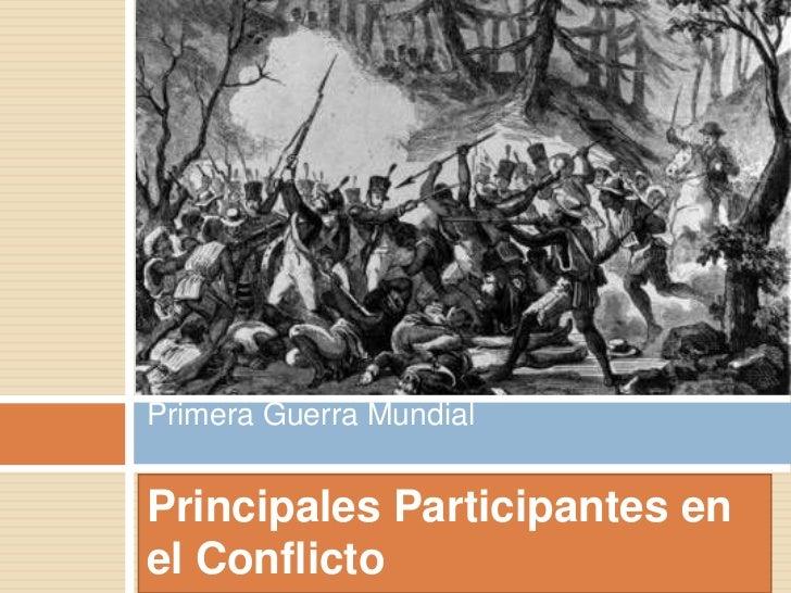 Primera Guerra MundialPrincipales Participantes enel Conflicto