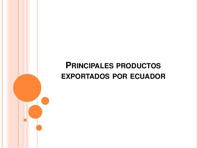 PRINCIPALES PRODUCTOS EXPORTADOS POR ECUADOR