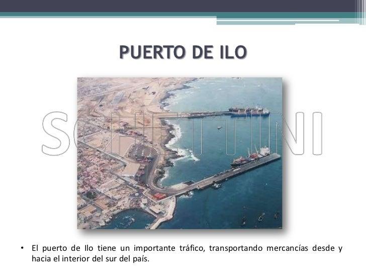 PUERTO DE ILO<br /><ul><li>El puerto de Ilo tiene un importante tráfico, transportando mercancías desde y hacia el interio...