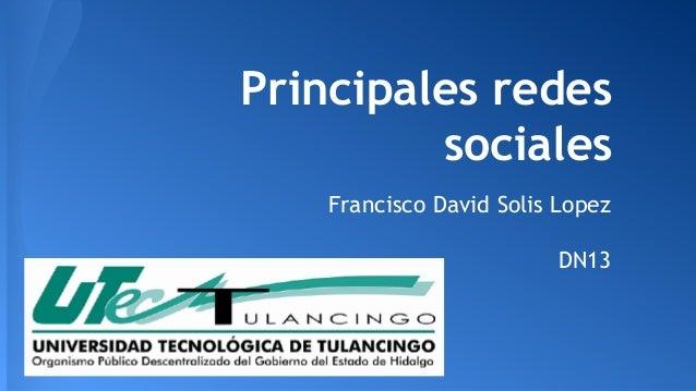 Principales redes  sociales  Francisco David Solis Lopez  DN13