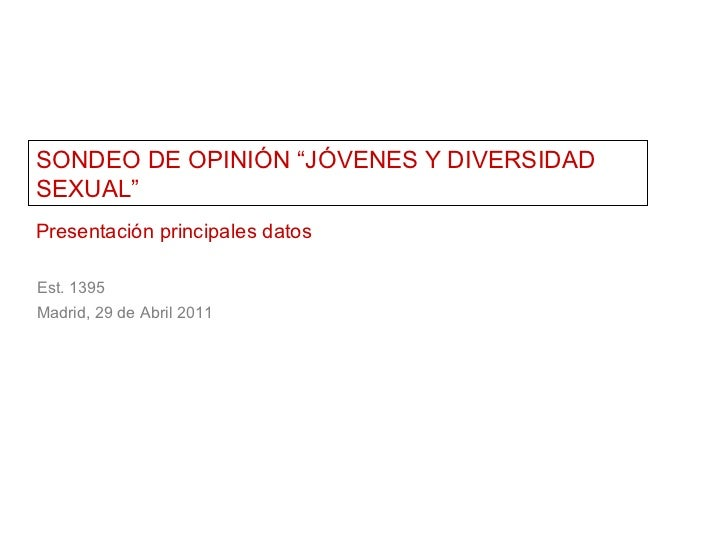 """SONDEO DE OPINIÓN """"JÓVENES Y DIVERSIDAD SEXUAL"""" Presentación principales datos Est. 1395 Madrid, 29 de Abril 2011"""