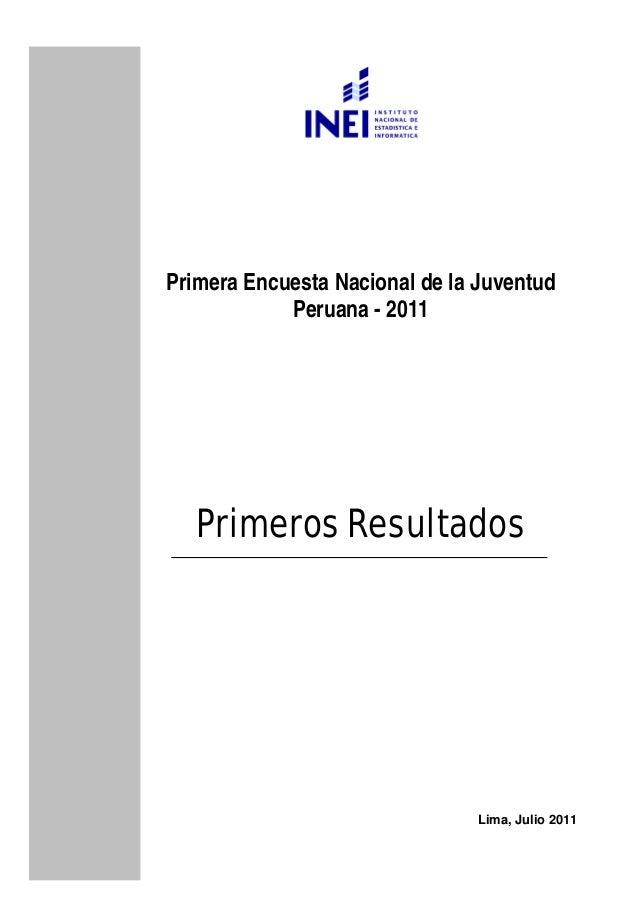 Primera Encuesta Nacional de la Juventud Peruana - 2011 Primeros Resultados Lima, Julio 2011