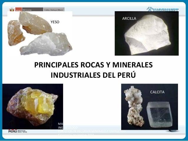 YESO  ARCILLA  PRINCIPALES ROCAS Y MINERALES INDUSTRIALES DEL PERÚ CALCITA  AZUFRE  MARIO CARPIO RONQUILLO ING. GEOLOGO DI...