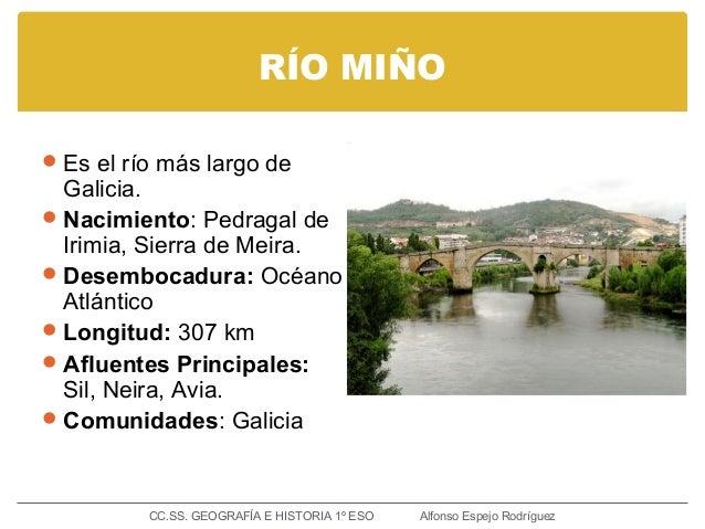 RÍO MIÑO Es el río más largo de Galicia. Nacimiento: Pedragal de Irimia, Sierra de Meira. Desembocadura: Océano Atlánti...