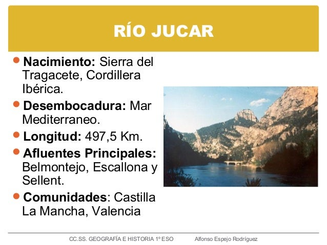 RÍO JUCAR Nacimiento: Sierra del Tragacete, Cordillera Ibérica. Desembocadura: Mar Mediterraneo. Longitud: 497,5 Km. A...