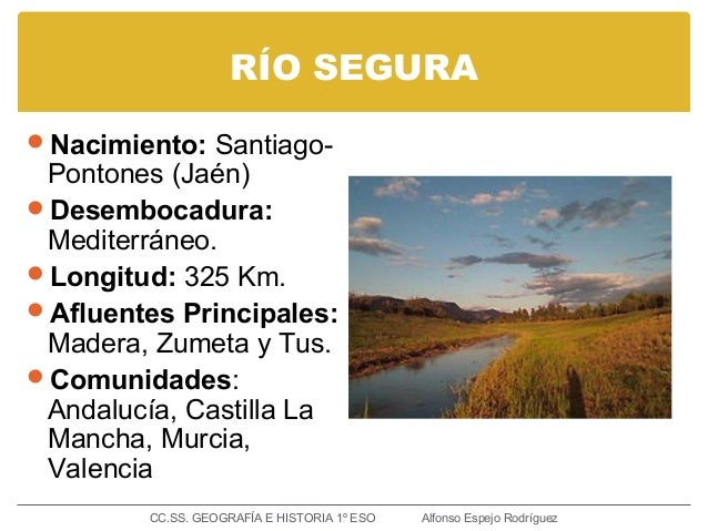 RÍO SEGURA Nacimiento: Santiago- Pontones (Jaén) Desembocadura: Mediterráneo. Longitud: 325 Km. Afluentes Principales:...