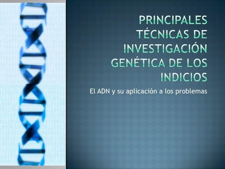 El ADN y su aplicación a los problemas