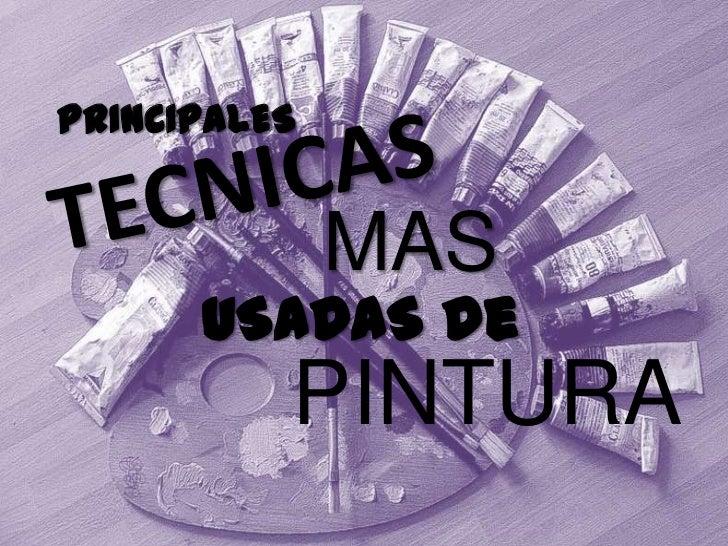 PRINCIPALES<br />TECNICAS<br />MAS<br />USADAS de<br />PINTURA<br />