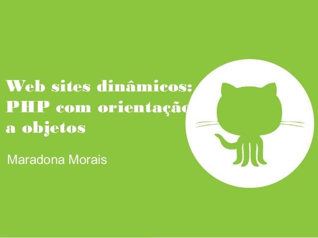 Web sites dinâmicos: PHP com orientação a objetos Maradona Morais