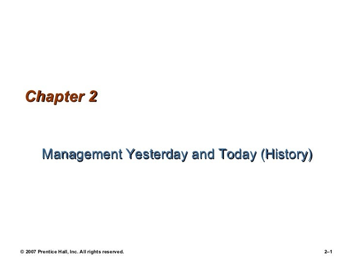 Chapter 2 <ul><li>Management Yesterday and Today (History) </li></ul>© 2007 Prentice Hall, Inc. All rights reserved.  2–
