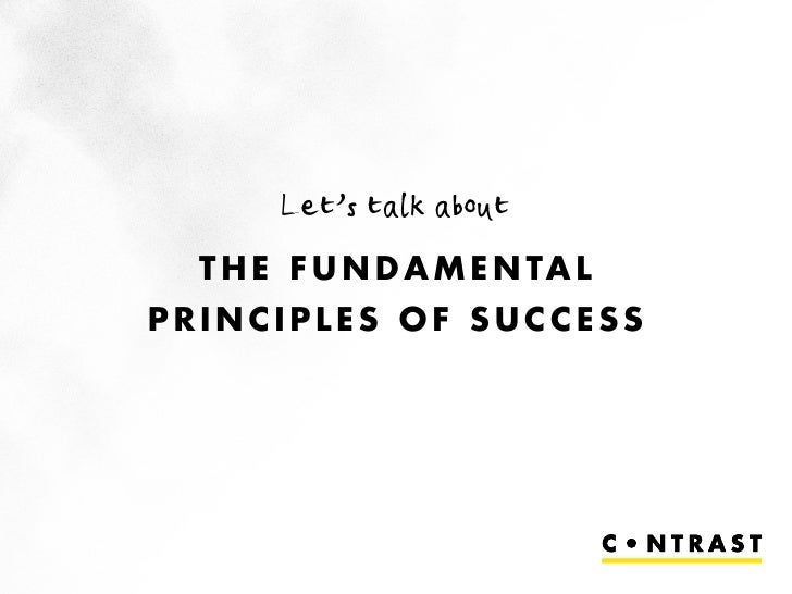 Let's talk about   T H E F U N D A M E N TA L PRINCIPLES OF SUCCESS