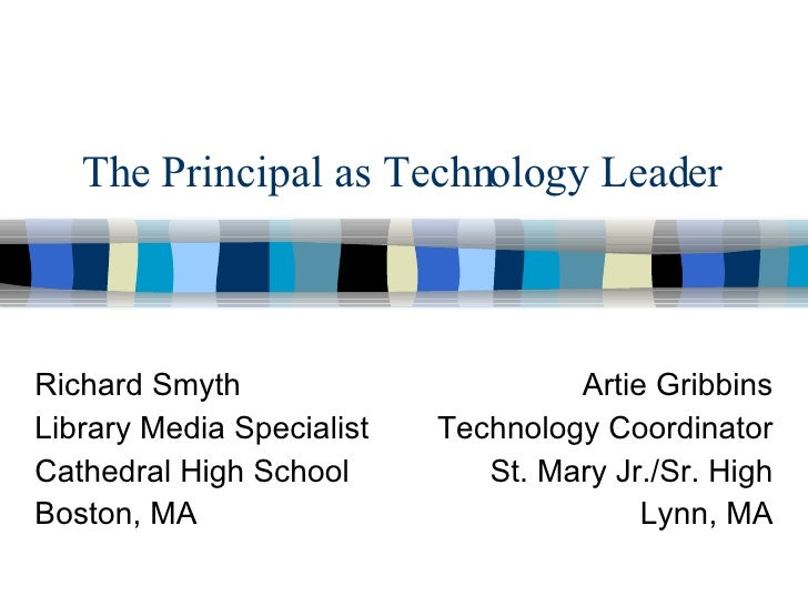 The Principal as Technology Leader Richard Smyth Library Media Specialist Cathedral High School Boston, MA Artie Gribbins ...