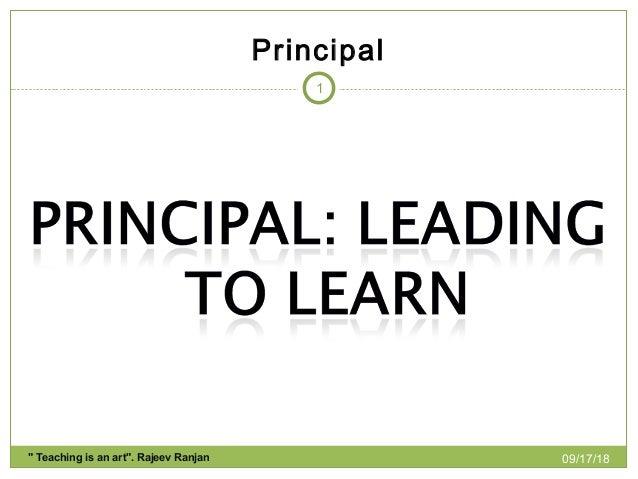 "Principal 09/17/18"" Teaching is an art"". Rajeev Ranjan 1"
