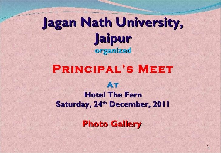 Jagan Nath University, Jaipur organized Principal's Meet At Hotel The Fern Saturday, 24 th  December, 2011 Photo Gallery