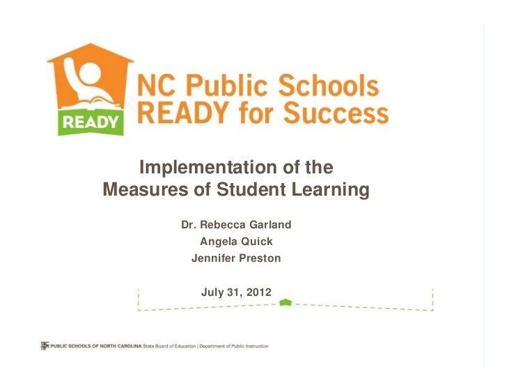Implementation of theMeasures of Student Learning        Dr. Rebecca Garland           Angela Quick         Jennifer Prest...