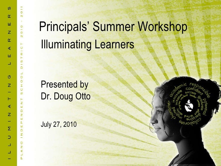 Principals' Summer Workshop Illuminating Learners Presented by Dr. Doug Otto July 27, 2010