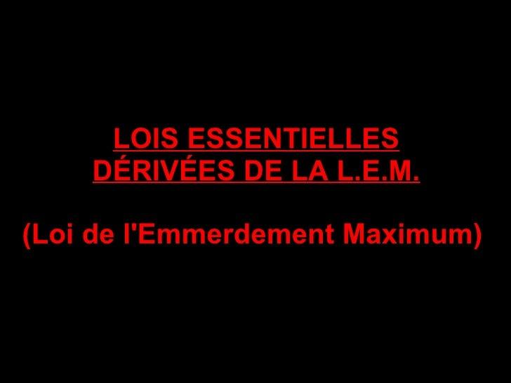 LOIS ESSENTIELLES DÉRIVÉES DE LA L.E.M. (Loi de l'Emmerdement Maximum   LOIS ESSENTIELLES DÉRIVÉES DE LA L.E.M. (Loi de l'...
