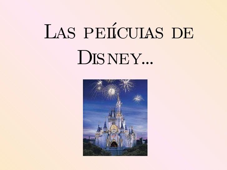 Las películas de Disney…