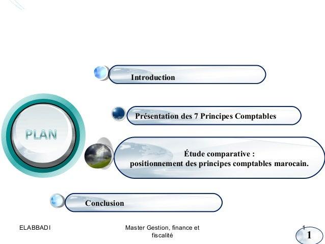 Présentation des 7 Principes Comptables Étude comparative : positionnement des principes comptables marocain. Conclusion I...