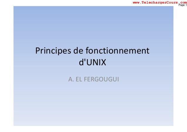 Principes de fonctionnement d'UNIXd'UNIX A. EL FERGOUGUI Page 1 www.TelechargerCours.com