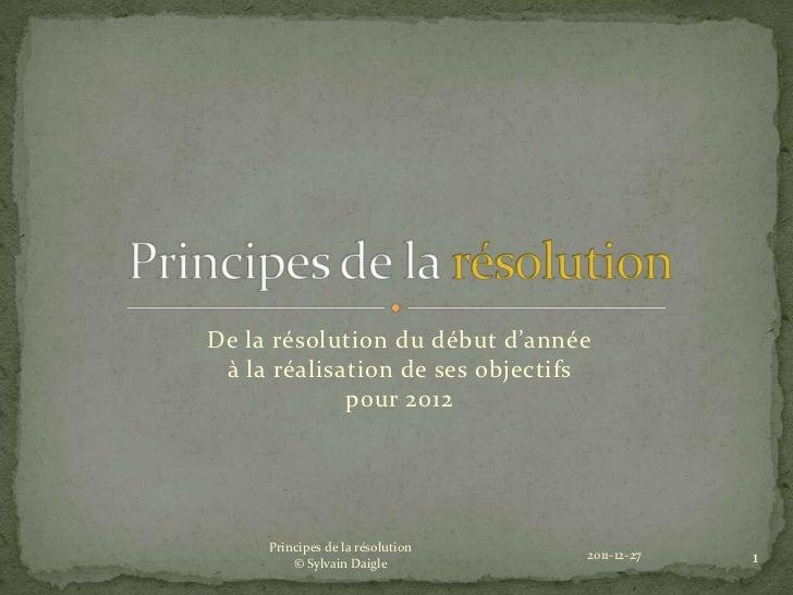 De la résolution du début d'année à la réalisation de ses objectifs             pour 2012     Principes de la résolution  ...