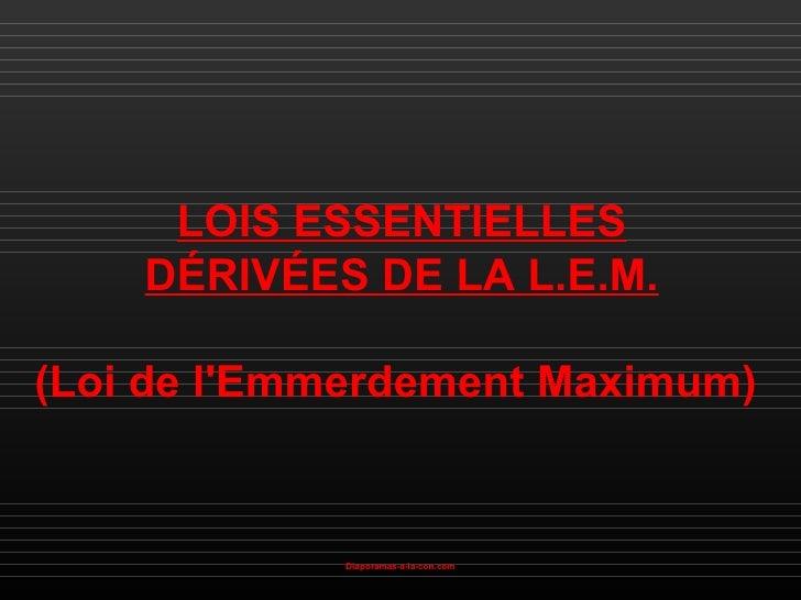 LOIS ESSENTIELLES    DÉRIVÉES DE LA L.E.M.(Loi de lEmmerdement Maximum)            Diaporamas-a-la-con.com