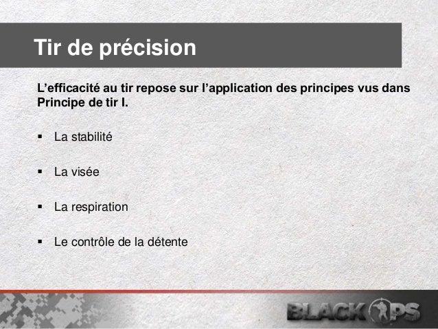 Tir de précision  La stabilité  La visée  La respiration  Le contrôle de la détente L'efficacité au tir repose sur l'a...