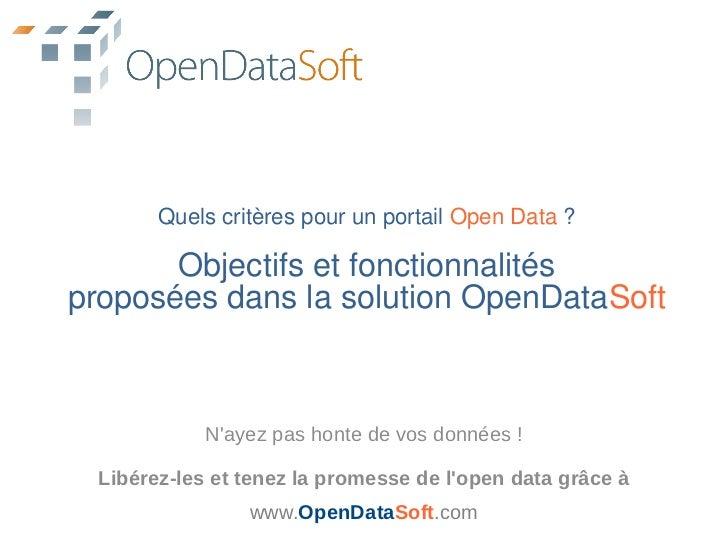 Quels critères pour un portail Open Data ?       Objectifs et fonctionnalitésproposées dans la solution OpenDataSoft      ...