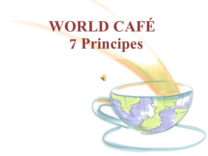 WORLD CAFÉ   7 Principes