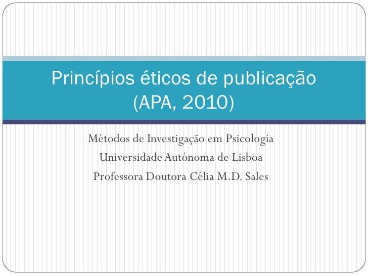Princípios éticos de publicação           (APA, 2010)     Métodos de Investigação em Psicologia       Universidade Autónom...