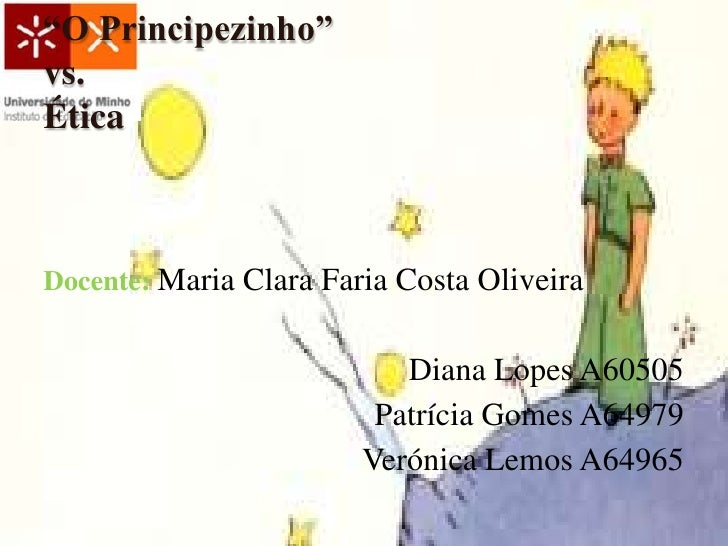 """""""O Principezinho""""vs.ÉticaDocente: Maria Clara Faria Costa Oliveira                           Diana Lopes A60505           ..."""