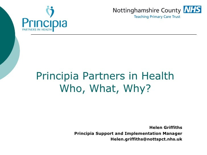 Principia Partners in Health Who, What, Why? Helen Griffiths Principia Support and Implementation Manager [email_address]