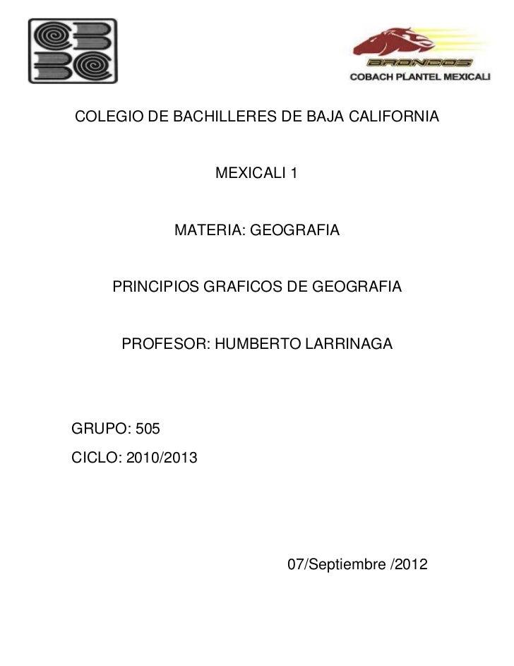 COLEGIO DE BACHILLERES DE BAJA CALIFORNIA                   MEXICALI 1             MATERIA: GEOGRAFIA     PRINCIPIOS GRAFI...