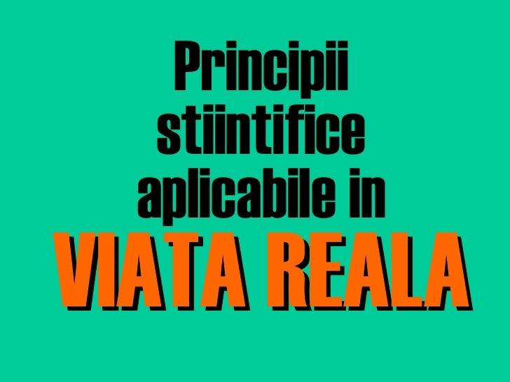 Principii stiintifice aplicabile in VIATA REALA