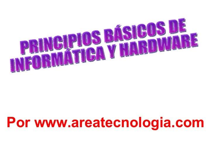 PRINCIPIOS BÁSICOS DE INFORMÁTICA Y HARDWARE Por  www.areatecnologia.com
