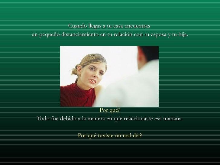 <ul><li>Cuando llegas a tu casa encuentras  </li></ul><ul><li>un pequeño distanciamiento en tu relación con tu esposa y tu...