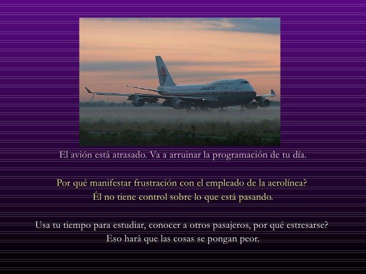 <ul><li>El avión está atrasado. Va a arruinar la programación de tu día. </li></ul><ul><li>Por qué manifestar frustración ...