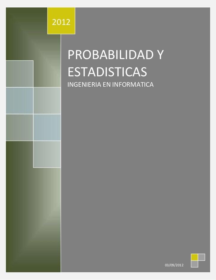 2012   PROBABILIDAD Y   ESTADISTICAS   INGENIERIA EN INFORMATICA                               03/09/2012