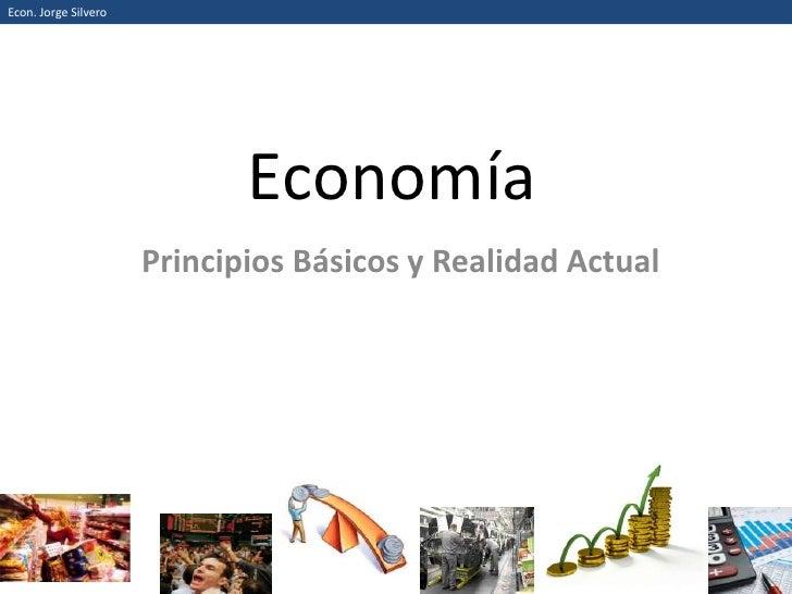 Economía<br />Principios Básicos y Realidad Actual<br />