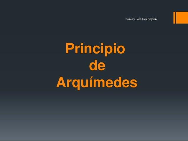 Principio de Arquímedes Profesor José Luis Gajardo
