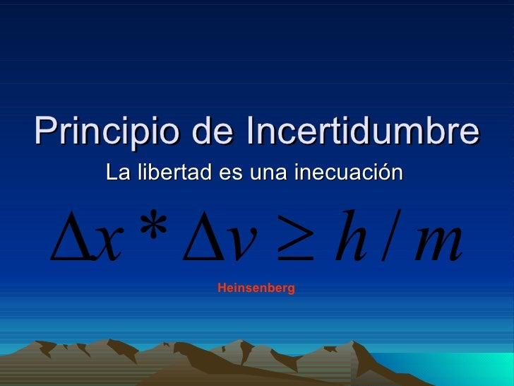 Principio de Incertidumbre La libertad es una inecuación Heinsenberg