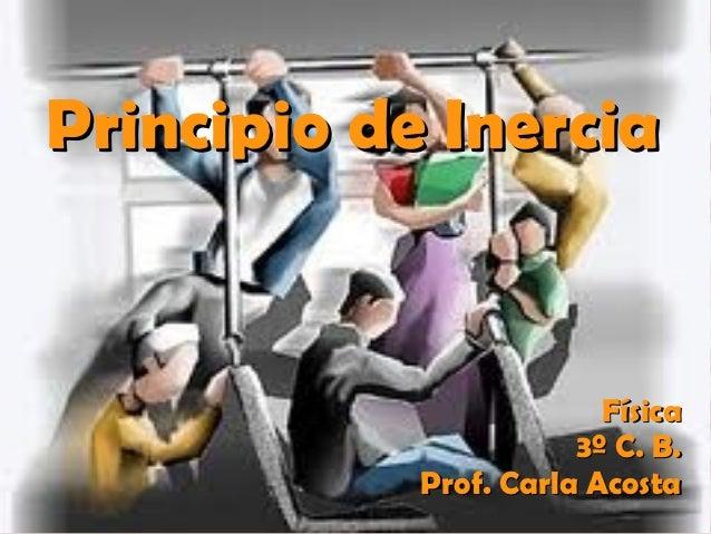 Principio de Inercia                         Física                       3º C. B.            Prof. Carla Acosta