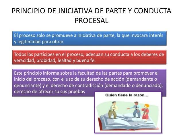 PRINCIPIO DE INICIATIVA DE PARTE Y CONDUCTA PROCESAL Este principio informa sobre la facultad de las partes para promover ...