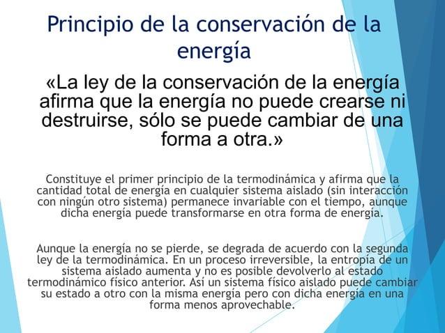 Principio de la conservación de la                 energía   «La ley de la conservación de la energía  afirma que la energ...