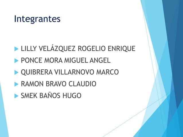 Integrantes   LILLY VELÁZQUEZ ROGELIO ENRIQUE   PONCE MORA MIGUEL ANGEL   QUIBRERA VILLARNOVO MARCO   RAMON BRAVO CLAU...