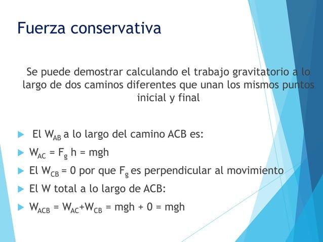 Fuerza conservativa Se puede demostrar calculando el trabajo gravitatorio a lolargo de dos caminos diferentes que unan los...